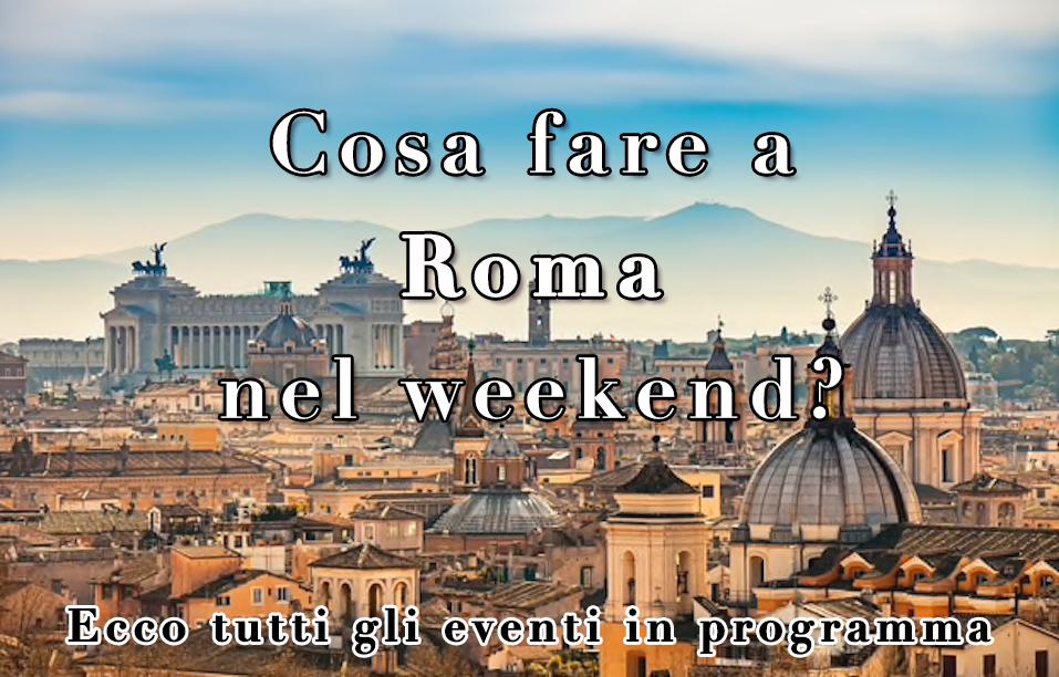 Cosa fare a Roma sabato 26 e domenica 27 giugno 2021